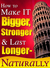 How To Make It Bigger, Stronger and Last Longer Naturaly