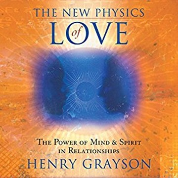 Henry Grayson - The New Physics of Love