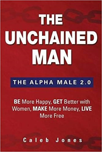 The Unchained Man - The Alpha Male 2,0