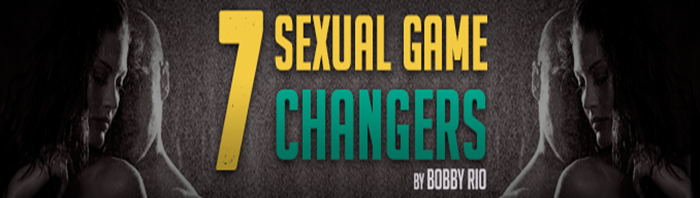 Bobby Rio - 7 Sexual Game Changers