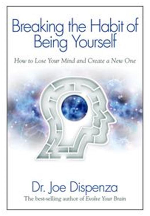 Joe Dispenza - Breaking the Habit of Being Yourself