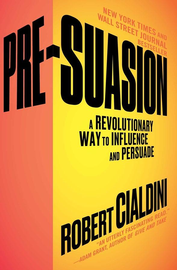 Pre-Suasion - A Revolutionary Way to Influence and Persuade